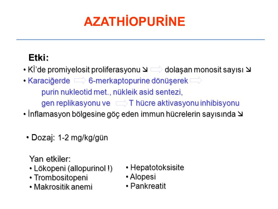AZATHİOPURİNE Etki: Dozaj: 1-2 mg/kg/gün Yan etkiler: