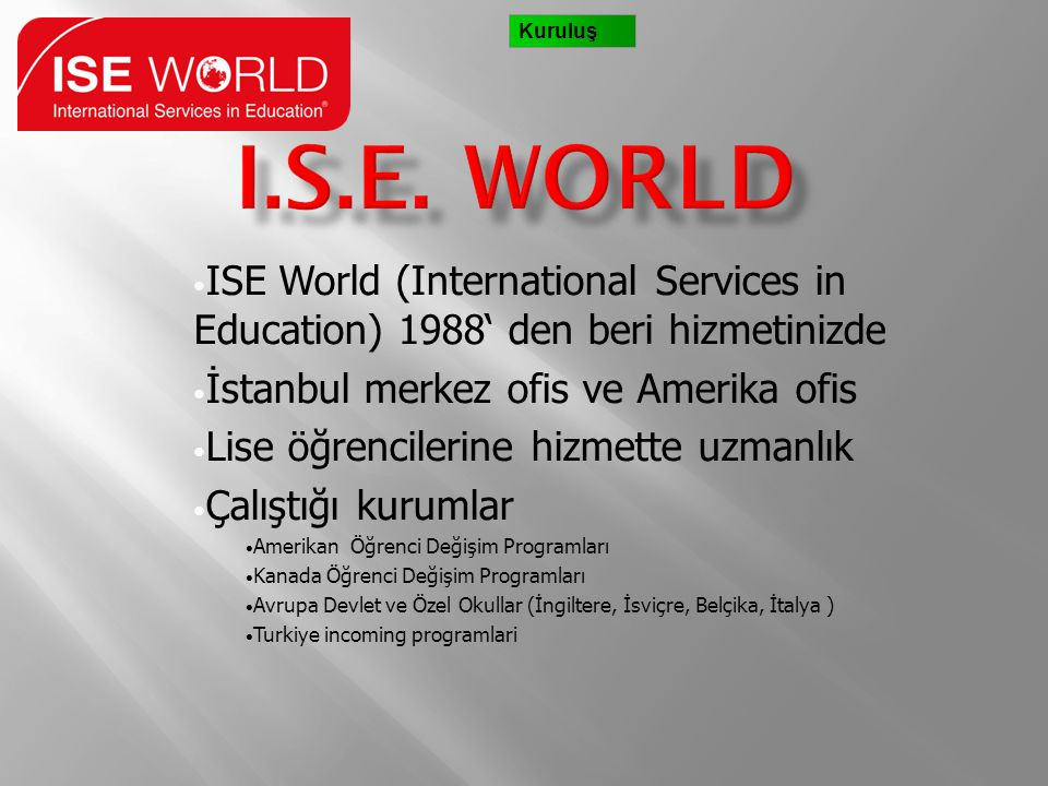 Kuruluş I.S.E. World. ISE World (International Services in Education) 1988' den beri hizmetinizde.