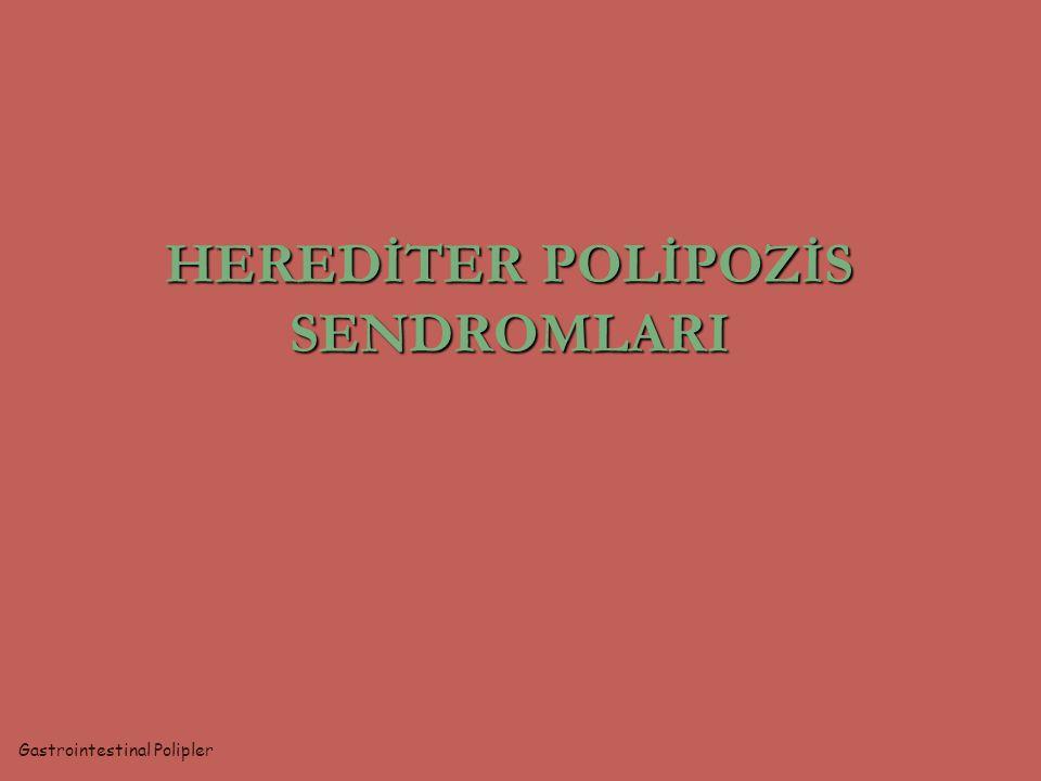 HEREDİTER POLİPOZİS SENDROMLARI