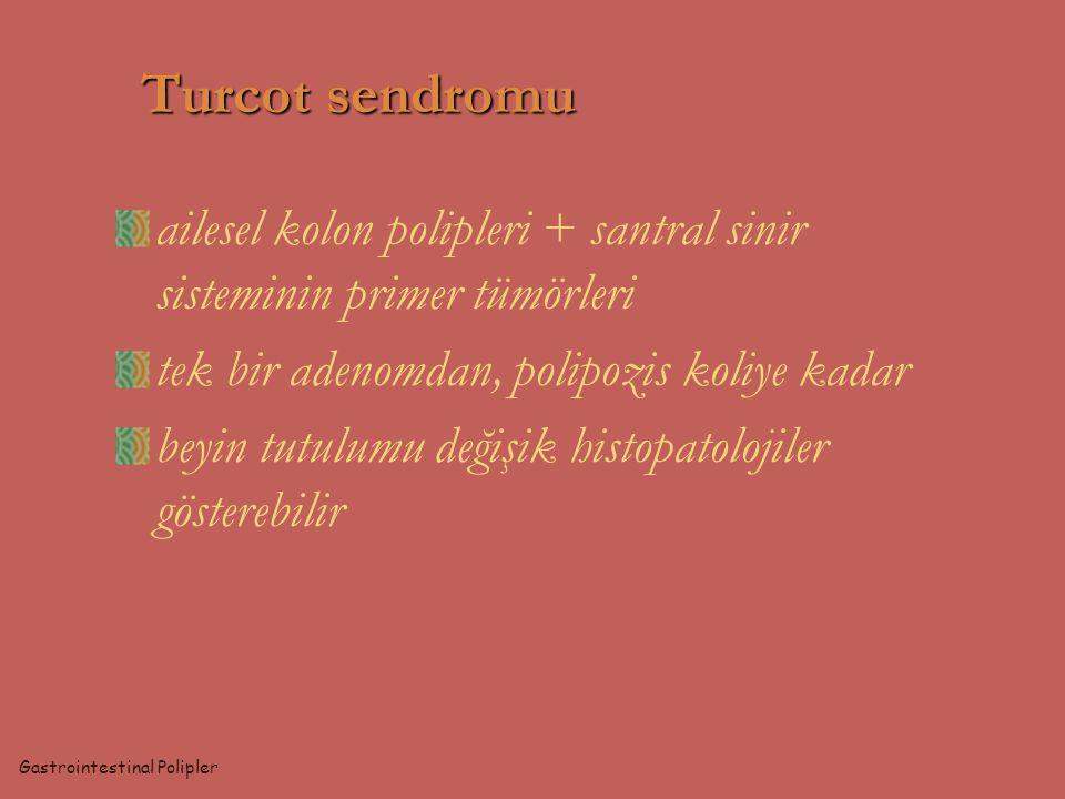 Turcot sendromu ailesel kolon polipleri + santral sinir sisteminin primer tümörleri. tek bir adenomdan, polipozis koliye kadar.