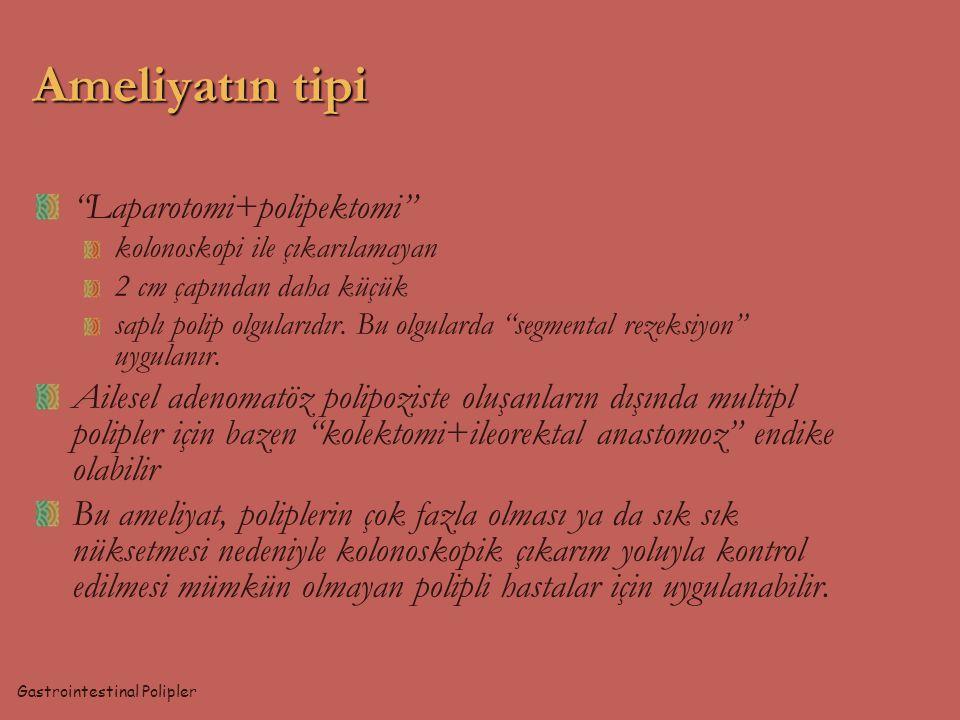 Ameliyatın tipi Laparotomi+polipektomi