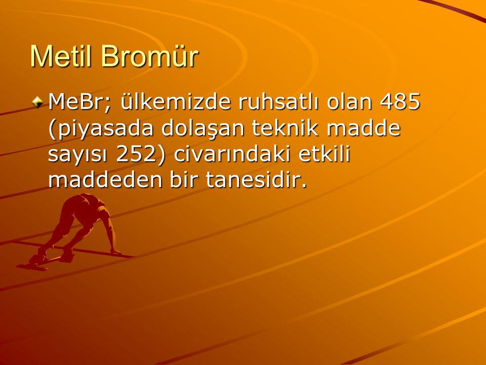 Metil Bromür MeBr; ülkemizde ruhsatlı olan 485 (piyasada dolaşan teknik madde sayısı 252) civarındaki etkili maddeden bir tanesidir.