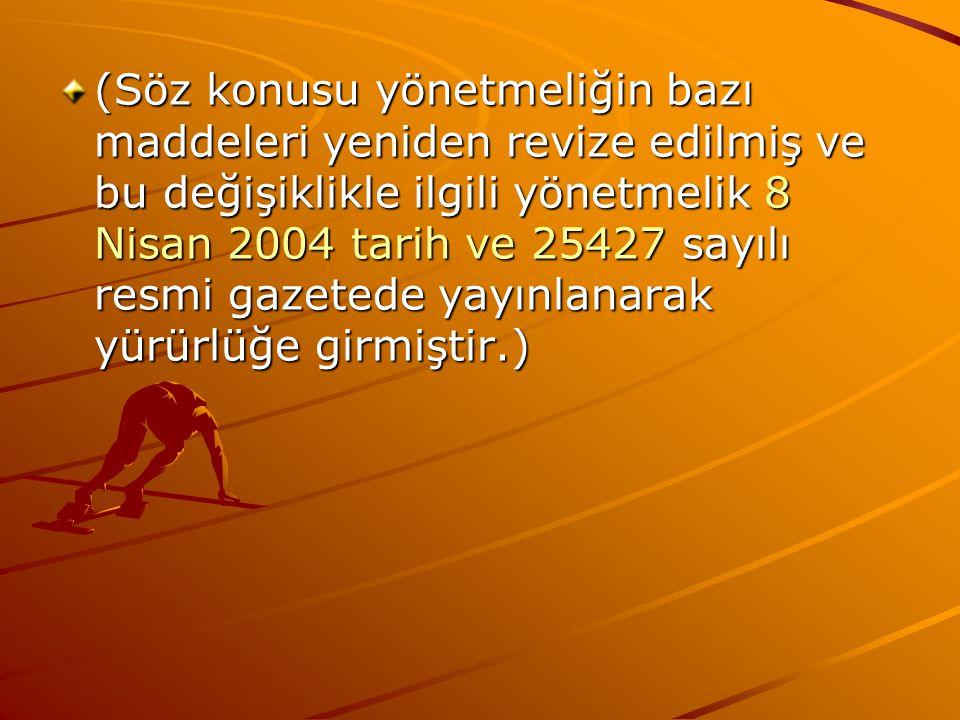 (Söz konusu yönetmeliğin bazı maddeleri yeniden revize edilmiş ve bu değişiklikle ilgili yönetmelik 8 Nisan 2004 tarih ve 25427 sayılı resmi gazetede yayınlanarak yürürlüğe girmiştir.)