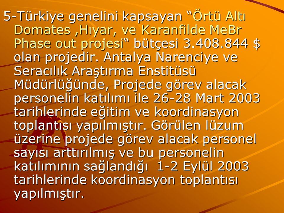 5-Türkiye genelini kapsayan Örtü Altı Domates ,Hıyar, ve Karanfilde MeBr Phase out projesi bütçesi 3.408.844 $ olan projedir.