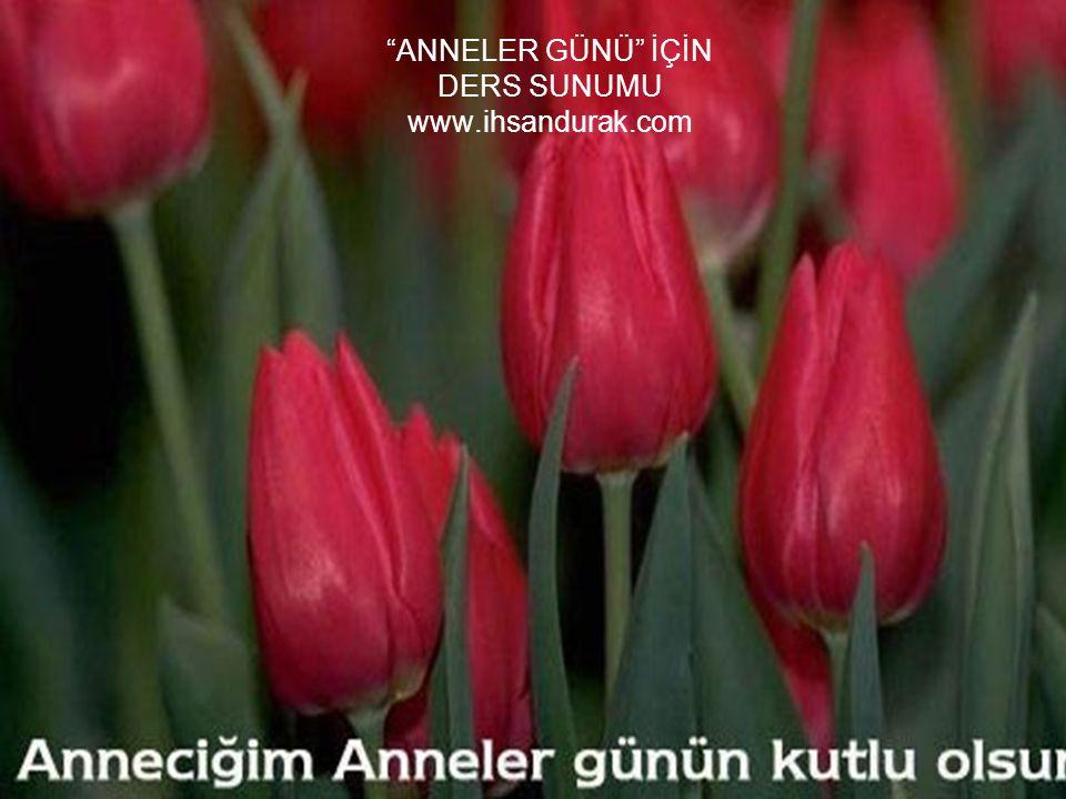 ANNELER GÜNÜ İÇİN DERS SUNUMU www.ihsandurak.com