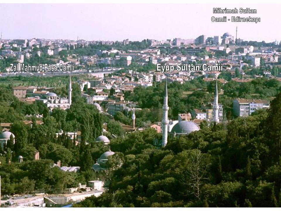 Mihrimah Sultan Camii - Edirnekapı Zal Mahmud Paşa Camii Eyüp Sultan Camii