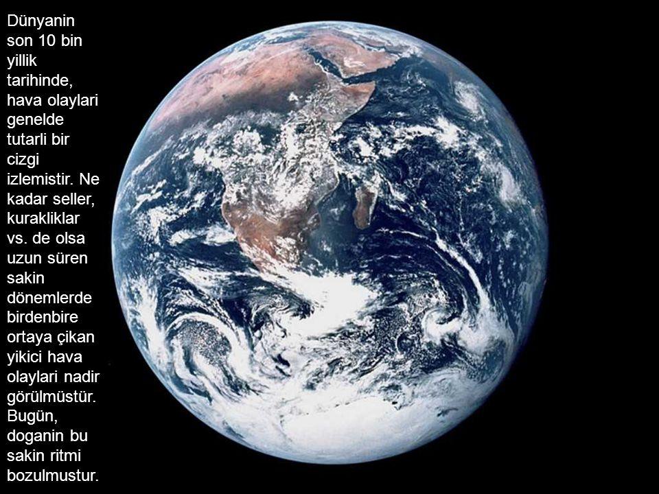 Dünyanin son 10 bin yillik tarihinde, hava olaylari genelde tutarli bir cizgi izlemistir.