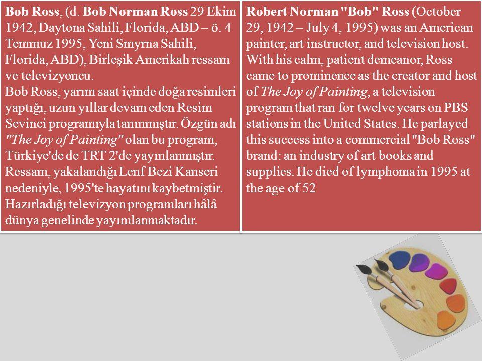Bob Ross, (d. Bob Norman Ross 29 Ekim 1942, Daytona Sahili, Florida, ABD – ö. 4 Temmuz 1995, Yeni Smyrna Sahili, Florida, ABD), Birleşik Amerikalı ressam ve televizyoncu.