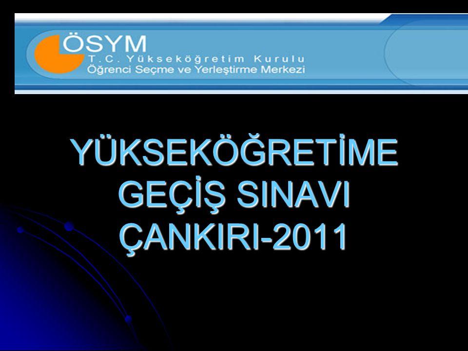 YÜKSEKÖĞRETİME GEÇİŞ SINAVI ÇANKIRI-2011