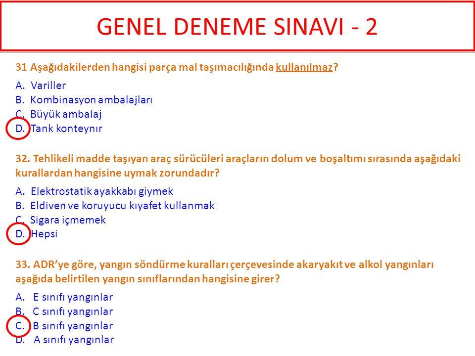GENEL DENEME SINAVI - 2 31 Aşağıdakilerden hangisi parça mal taşımacılığında kullanılmaz