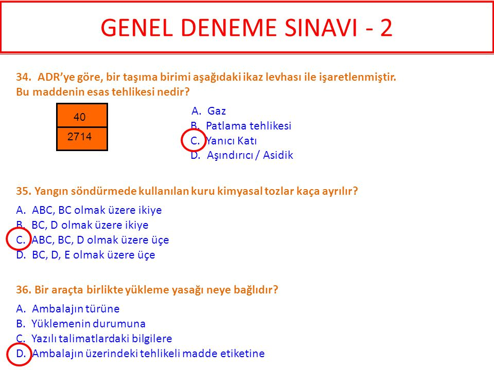 GENEL DENEME SINAVI - 2 34. ADR'ye göre, bir taşıma birimi aşağıdaki ikaz levhası ile işaretlenmiştir. Bu maddenin esas tehlikesi nedir