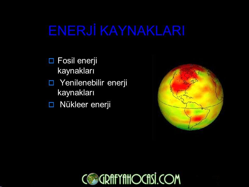 ENERJİ KAYNAKLARI Fosil enerji kaynakları
