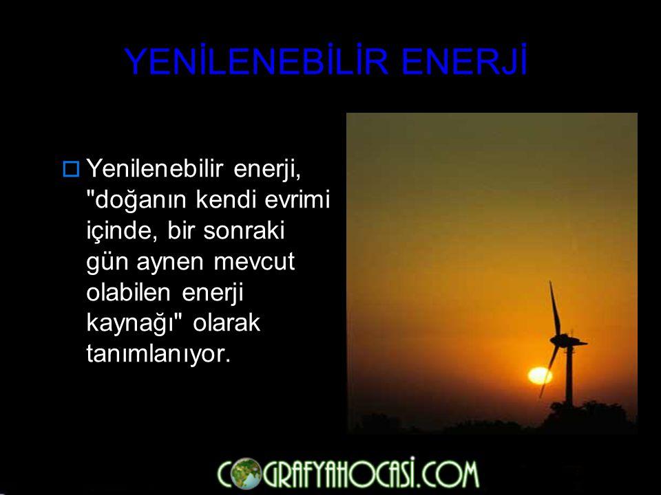 YENİLENEBİLİR ENERJİ Yenilenebilir enerji, doğanın kendi evrimi içinde, bir sonraki gün aynen mevcut olabilen enerji kaynağı olarak tanımlanıyor.