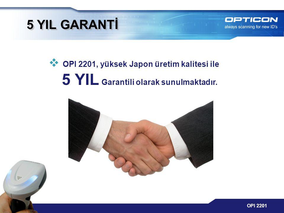 5 YIL GARANTİ OPI 2201, yüksek Japon üretim kalitesi ile 5 YIL Garantili olarak sunulmaktadır.j.