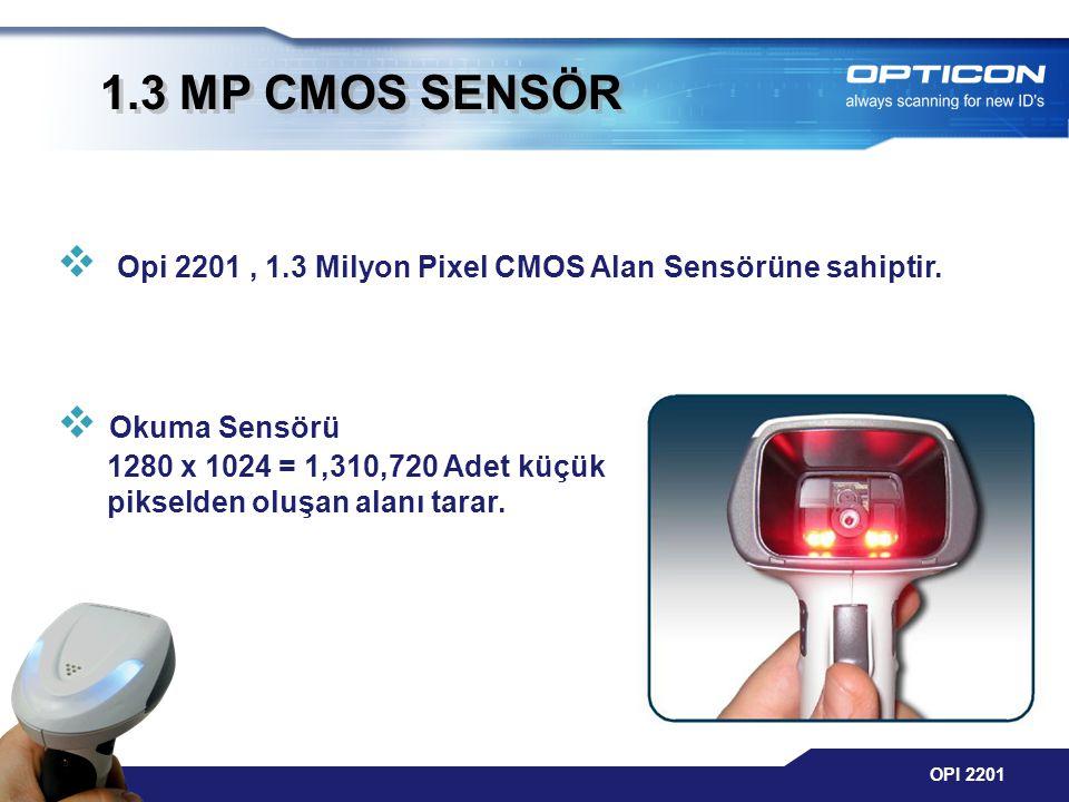 1.3 MP CMOS SENSÖR Opi 2201 , 1.3 Milyon Pixel CMOS Alan Sensörüne sahiptir.