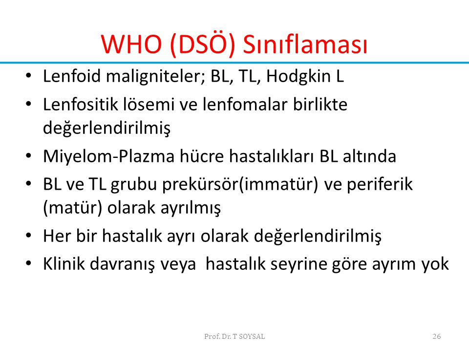 WHO (DSÖ) Sınıflaması Lenfoid maligniteler; BL, TL, Hodgkin L