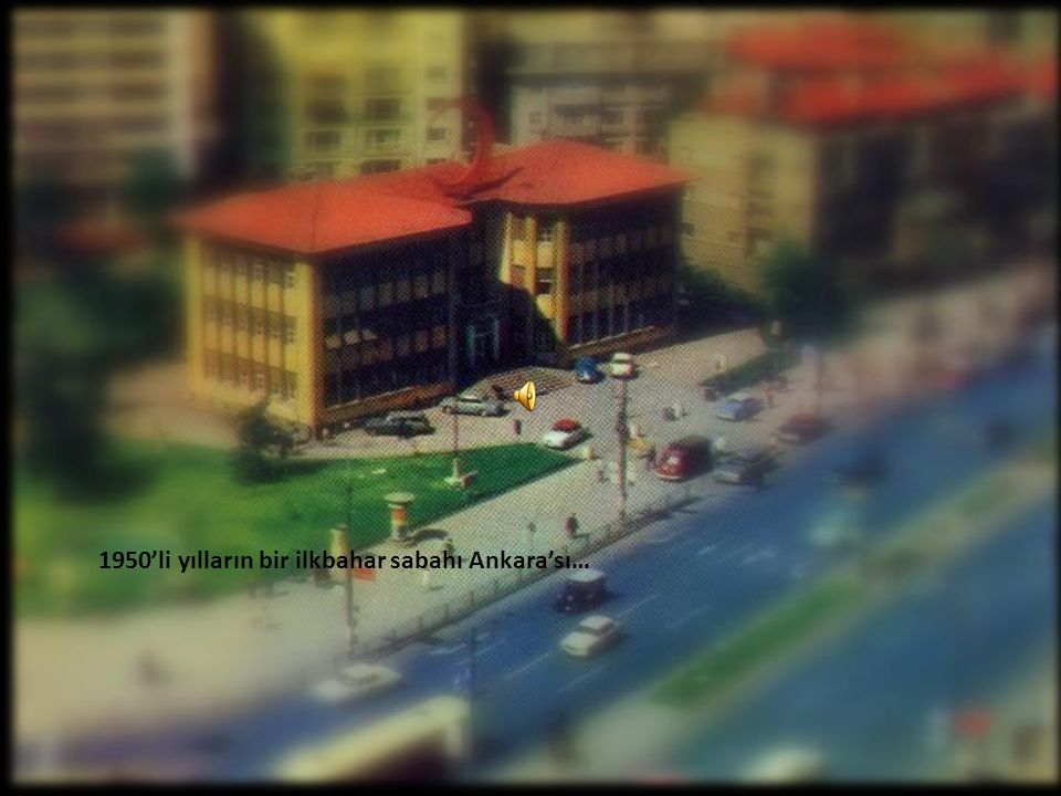 1950'li yılların bir ilkbahar sabahı Ankara'sı…