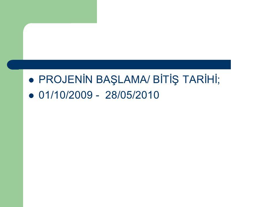 PROJENİN BAŞLAMA/ BİTİŞ TARİHİ;