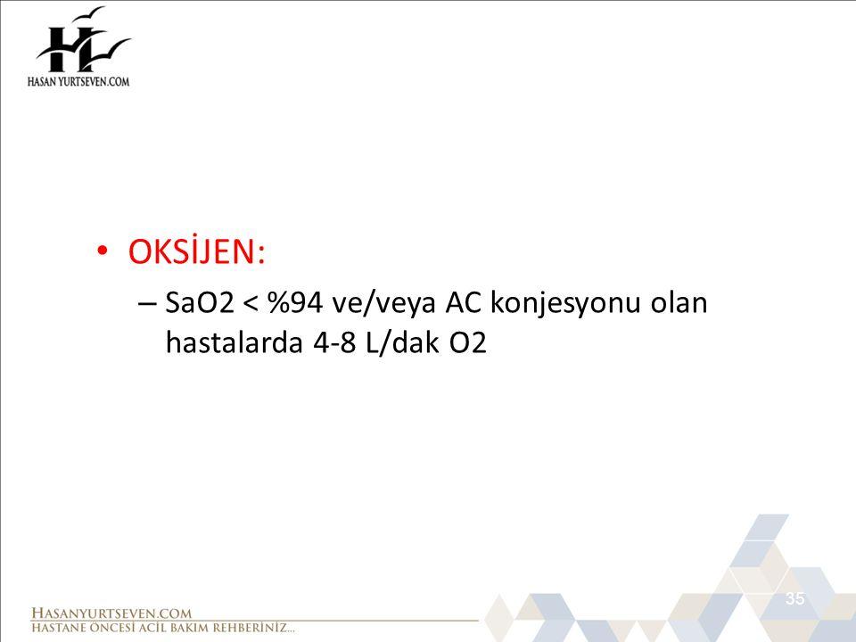 MONA 1 OKSİJEN: SaO2 < %94 ve/veya AC konjesyonu olan hastalarda 4-8 L/dak O2 35