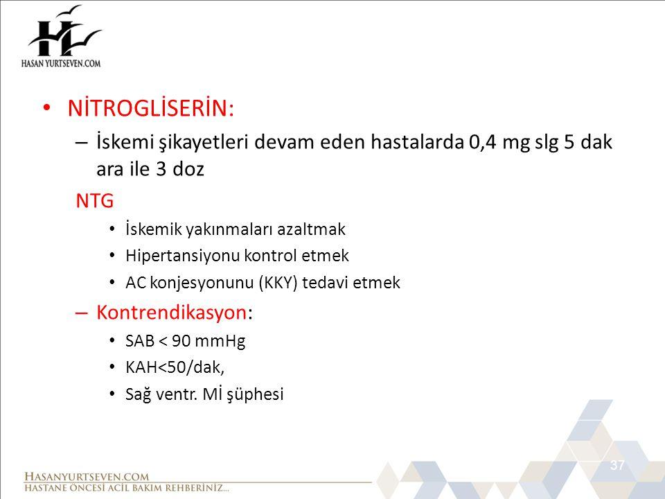 MONA 3- NİTROGLİSERİN: İskemi şikayetleri devam eden hastalarda 0,4 mg slg 5 dak ara ile 3 doz. NTG.