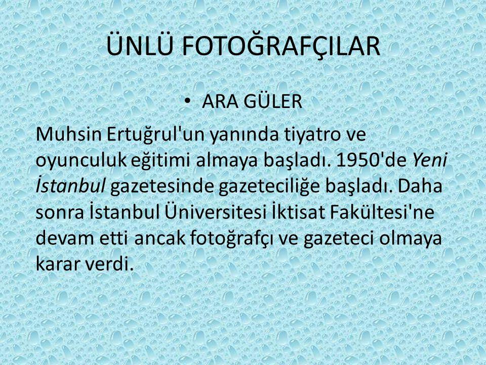 ÜNLÜ FOTOĞRAFÇILAR ARA GÜLER