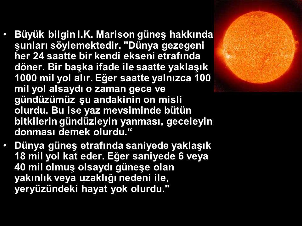 Büyük bilgin l. K. Marison güneş hakkında şunları söylemektedir