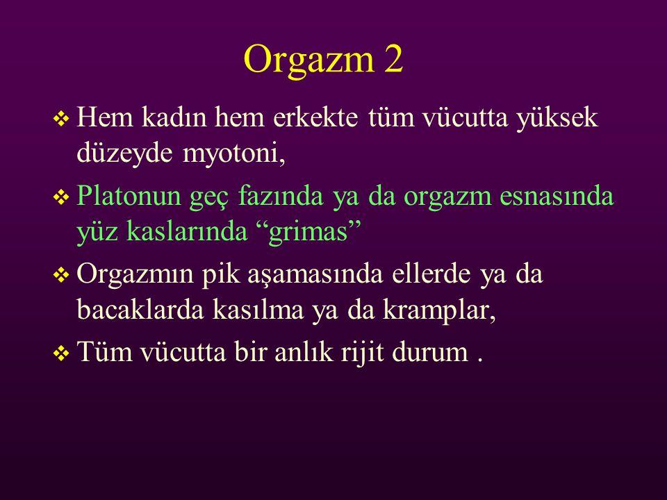 Orgazm 2 Hem kadın hem erkekte tüm vücutta yüksek düzeyde myotoni,