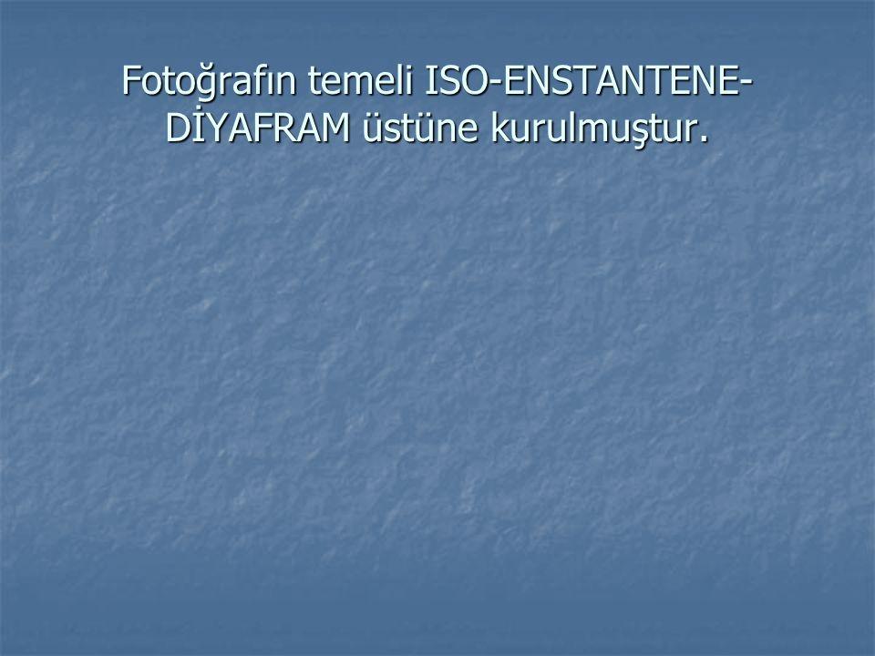 Fotoğrafın temeli ISO-ENSTANTENE-DİYAFRAM üstüne kurulmuştur.