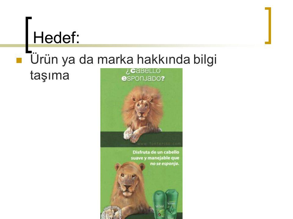Hedef: Ürün ya da marka hakkında bilgi taşıma