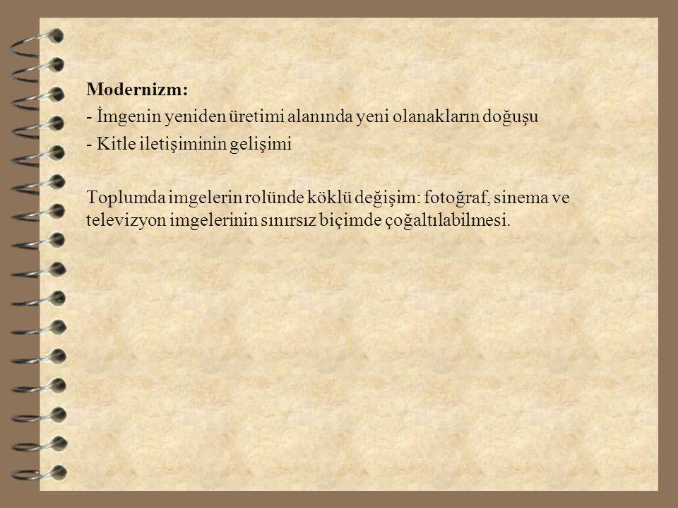 Modernizm: - İmgenin yeniden üretimi alanında yeni olanakların doğuşu. - Kitle iletişiminin gelişimi.