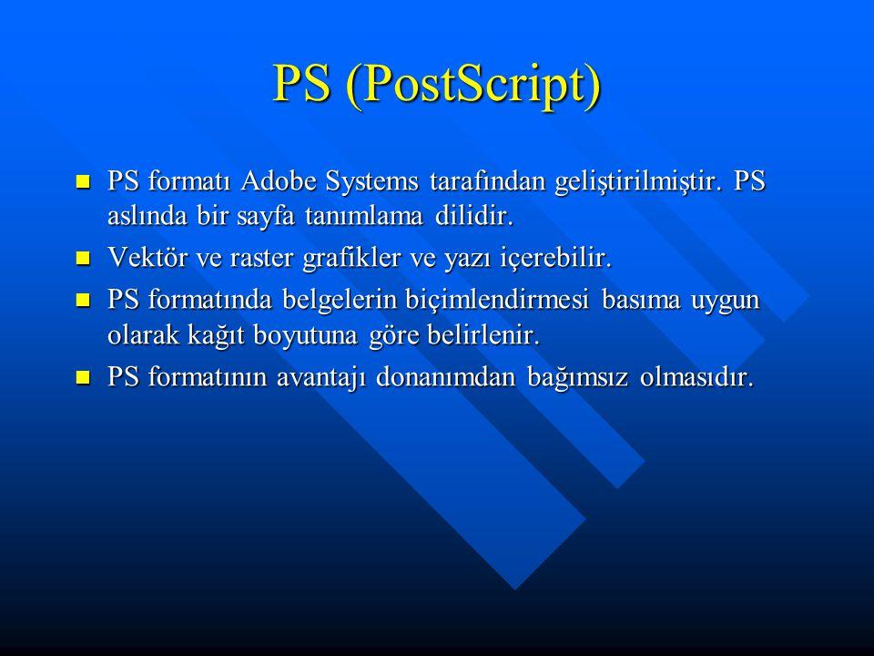 PS (PostScript) PS formatı Adobe Systems tarafından geliştirilmiştir. PS aslında bir sayfa tanımlama dilidir.