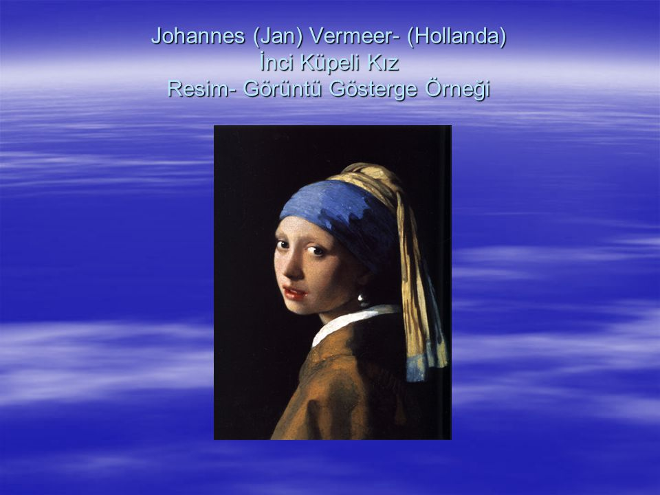 Johannes (Jan) Vermeer- (Hollanda) İnci Küpeli Kız Resim- Görüntü Gösterge Örneği