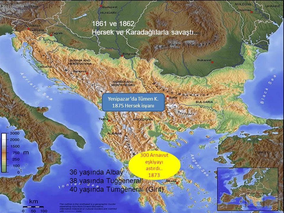Hersek ve Karadağlılarla savaştı..