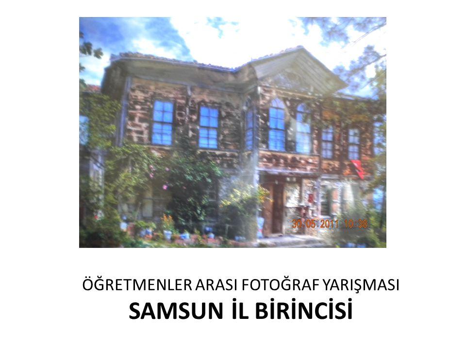 ÖĞRETMENLER ARASI FOTOĞRAF YARIŞMASI SAMSUN İL BİRİNCİSİ