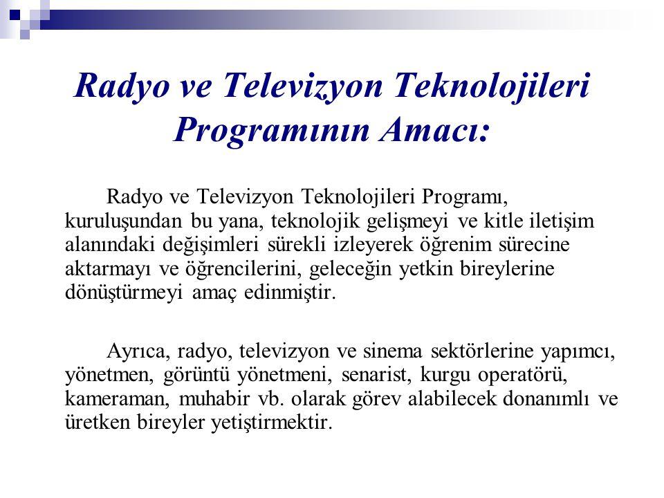 Radyo ve Televizyon Teknolojileri Programının Amacı: