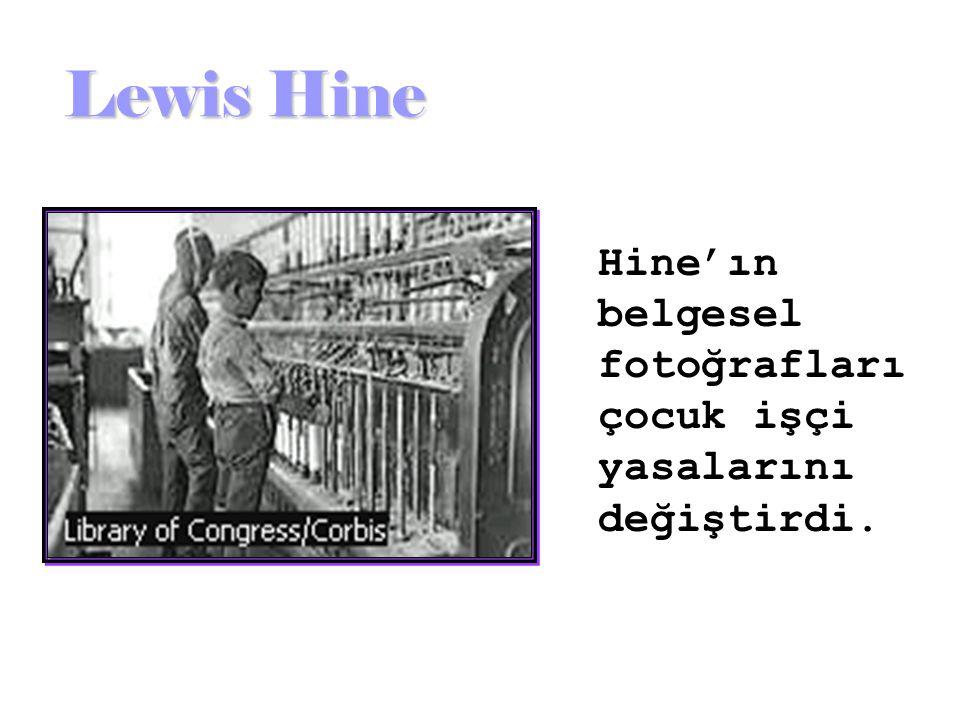 Lewis Hine Hine'ın belgesel fotoğrafları çocuk işçi yasalarını değiştirdi.