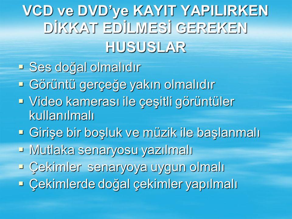 VCD ve DVD'ye KAYIT YAPILIRKEN DİKKAT EDİLMESİ GEREKEN HUSUSLAR