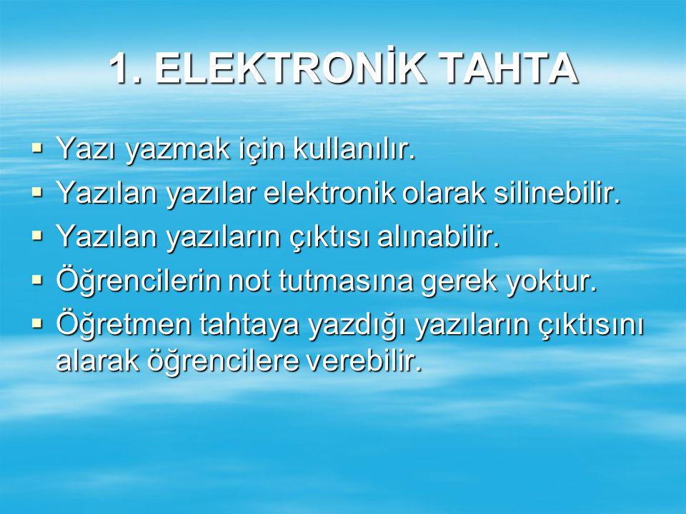 1. ELEKTRONİK TAHTA Yazı yazmak için kullanılır.
