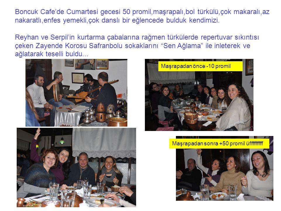 Boncuk Cafe'de Cumartesi gecesi 50 promil,maşrapalı,bol türkülü,çok makaralı,az nakaratlı,enfes yemekli,çok danslı bir eğlencede bulduk kendimizi.