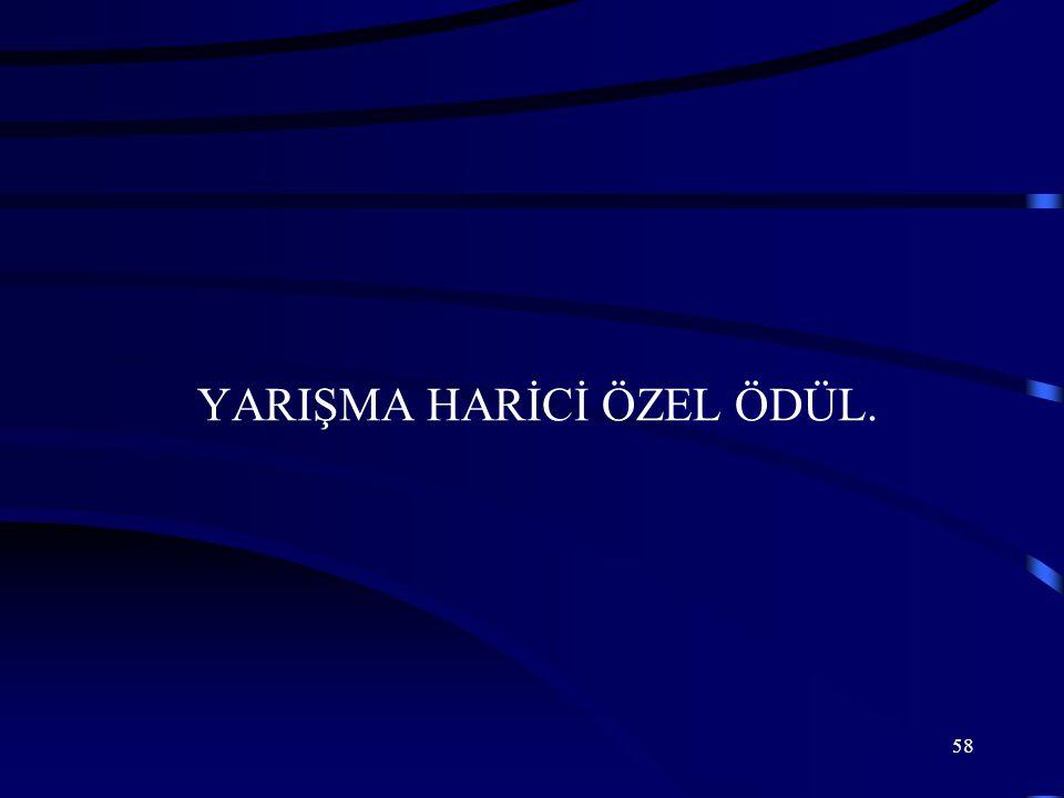 YARIŞMA HARİCİ ÖZEL ÖDÜL.