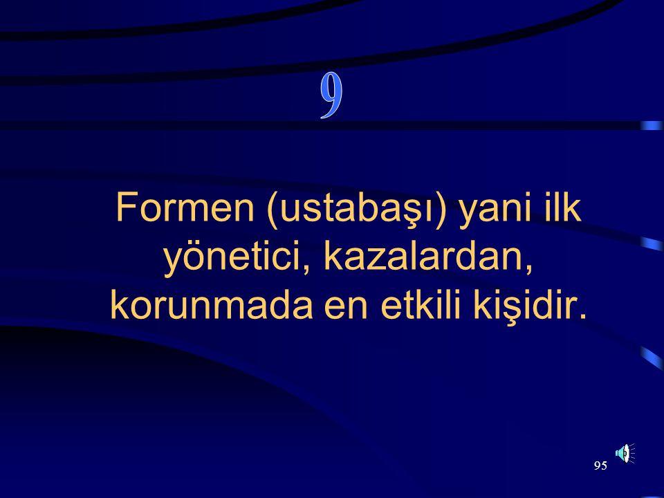 9 Formen (ustabaşı) yani ilk yönetici, kazalardan, korunmada en etkili kişidir.