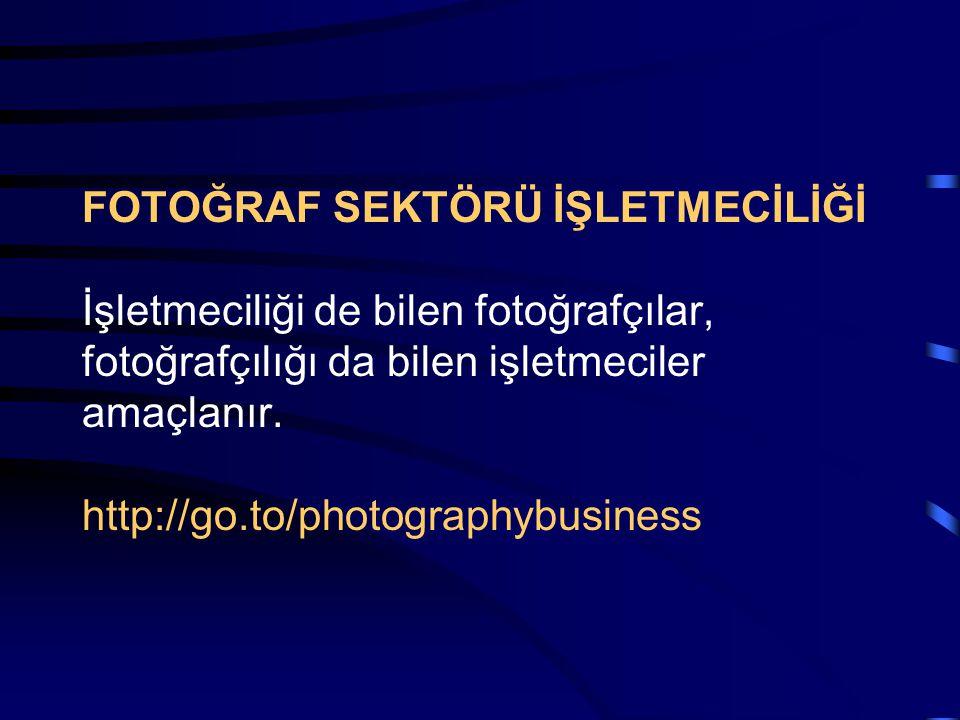 FOTOĞRAF SEKTÖRÜ İŞLETMECİLİĞİ İşletmeciliği de bilen fotoğrafçılar, fotoğrafçılığı da bilen işletmeciler amaçlanır.