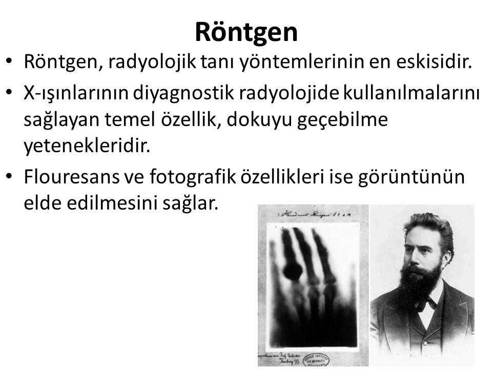 Röntgen Röntgen, radyolojik tanı yöntemlerinin en eskisidir.