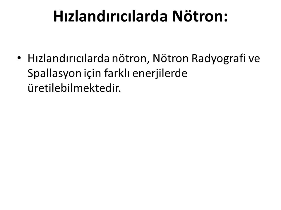 Hızlandırıcılarda Nötron: