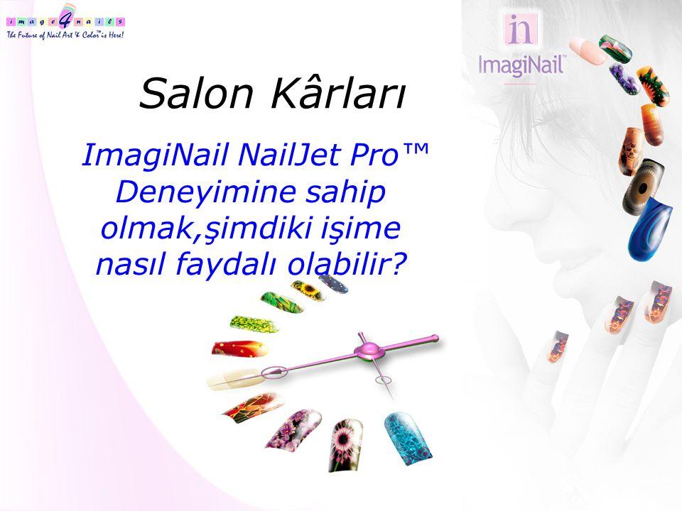 Salon Kârları ImagiNail NailJet Pro™ Deneyimine sahip olmak,şimdiki işime nasıl faydalı olabilir.