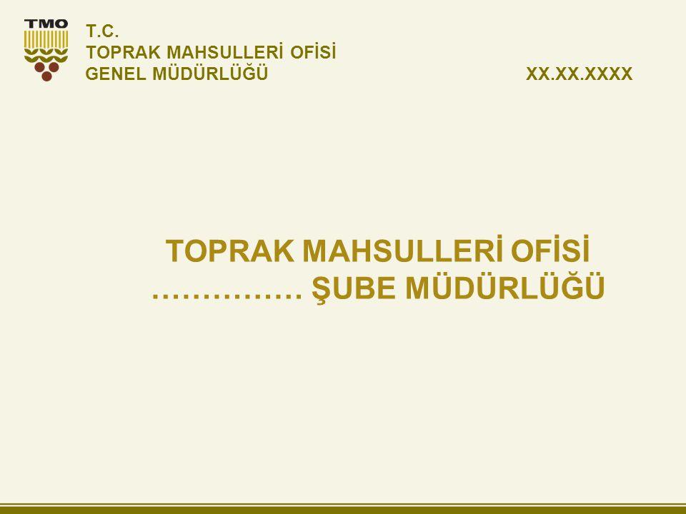 T.C. TOPRAK MAHSULLERİ OFİSİ GENEL MÜDÜRLÜĞÜ XX.XX.XXXX