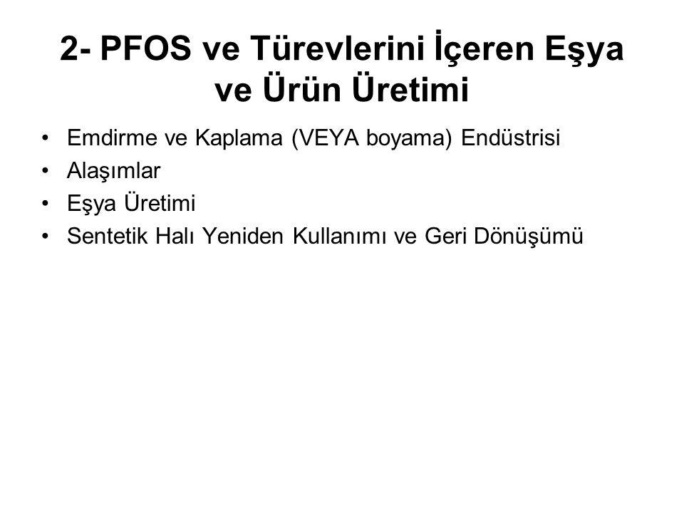 2- PFOS ve Türevlerini İçeren Eşya ve Ürün Üretimi