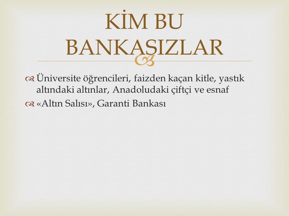 KİM BU BANKASIZLAR Üniversite öğrencileri, faizden kaçan kitle, yastık altındaki altınlar, Anadoludaki çiftçi ve esnaf.