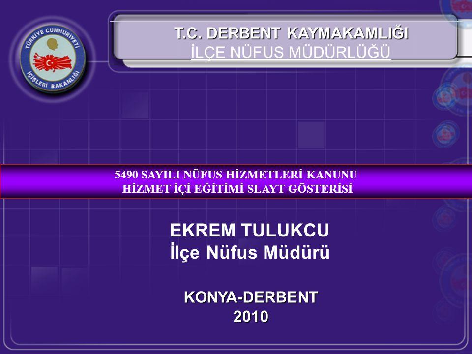 EKREM TULUKCU İlçe Nüfus Müdürü T.C. DERBENT KAYMAKAMLIĞI