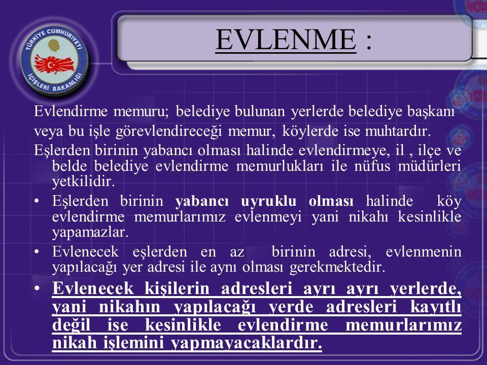 EVLENME : Evlendirme memuru; belediye bulunan yerlerde belediye başkanı. veya bu işle görevlendireceği memur, köylerde ise muhtardır.